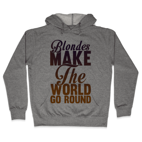 Blondes Make The World Go Round Hooded Sweatshirt