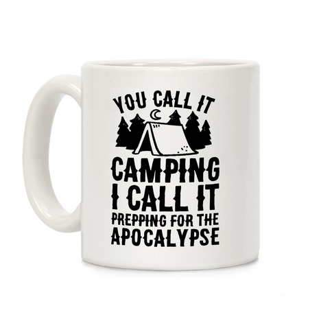 You Call It Camping I Call It Prepping For The Apocalypse Coffee Mug