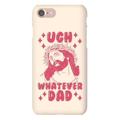 """Ugh Whatever Dad"" Jesus Phone Case"