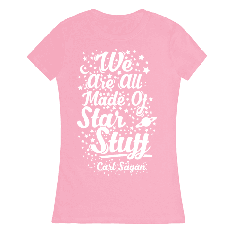 We Are Made Of Starstuff Carl Sagan Quote Womens T-Shirt