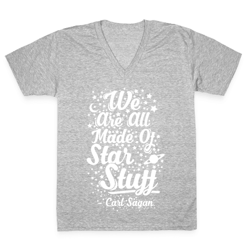 We Are Made Of Starstuff Carl Sagan Quote V-Neck Tee Shirt