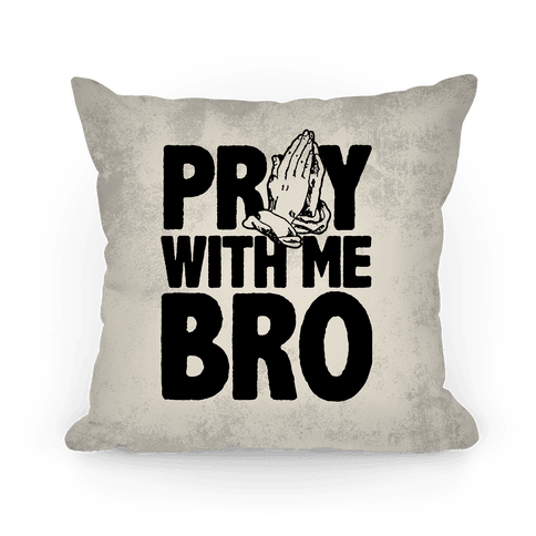 Pray with Me Bro Pillow
