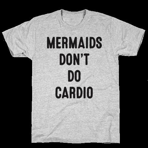 Mermaids Don't Do Cardio Mens T-Shirt
