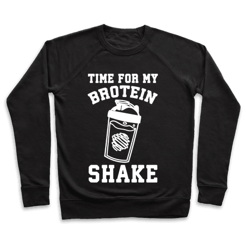 Time For My Brotein Shake Pullover