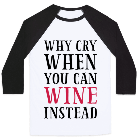 Why Cry When You Can Wine Instead Baseball Tee