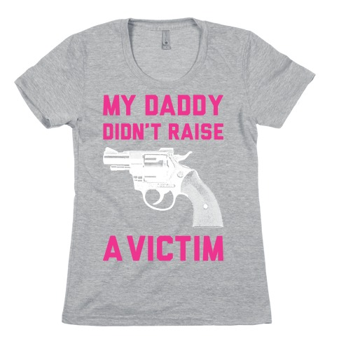 Daddy Didn't Raise A Victim Womens T-Shirt