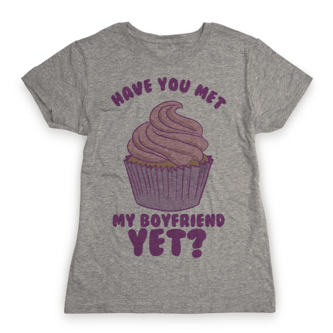 Have You Met My Boyfriend Yet? Womens T-Shirt