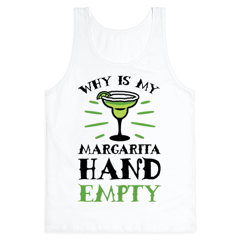 Why Is My Margarita Hand Empty Tank Top