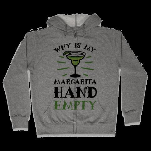 Why Is My Margarita Hand Empty Zip Hoodie
