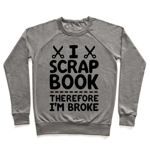 I Scrapbook, Therefore I'm Broke Pullover