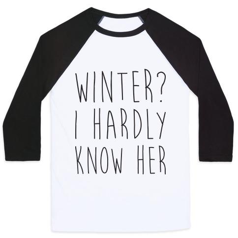 Winter? I Hardly Know Her Baseball Tee
