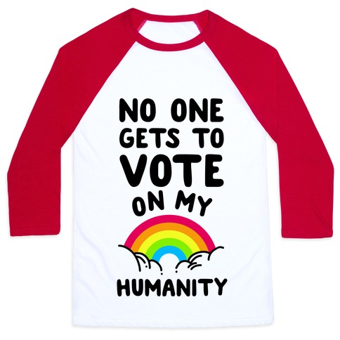 No One Gets to Vote On My Humanity Baseball Tee