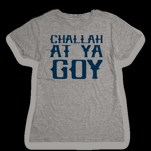 Challah At Ya Goy Womens T-Shirt