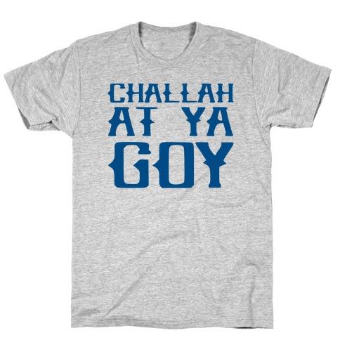 Challah At Ya Goy T-Shirt
