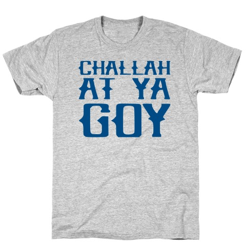 Challah At Ya Goy T-Shirt