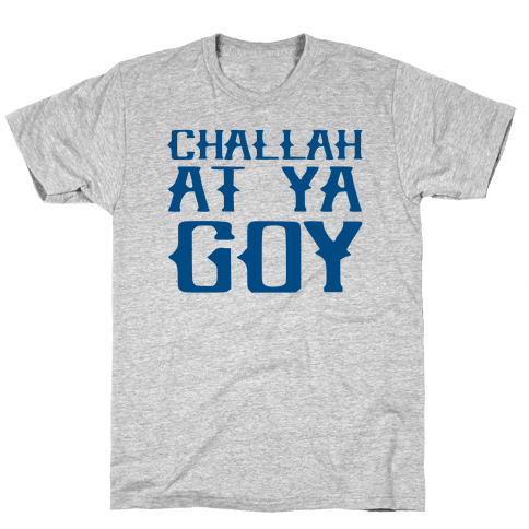 Challah At Ya Goy Mens T-Shirt