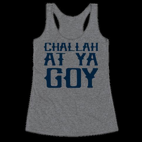 Challah At Ya Goy Racerback Tank Top