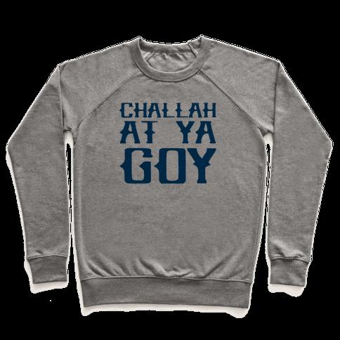 Challah At Ya Goy Pullover
