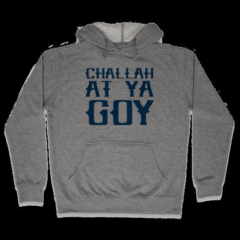 Challah At Ya Goy Hooded Sweatshirt