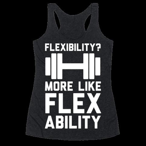 Flexibility More Like Flex Ability