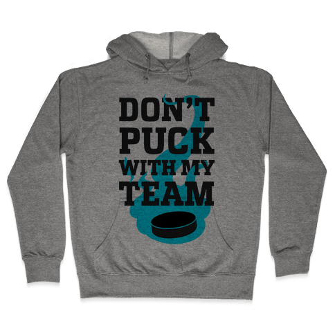 Don't Puck With My Team Hooded Sweatshirt