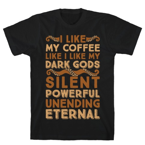 I Like My Coffee Like I Like My Dark Gods T-Shirt