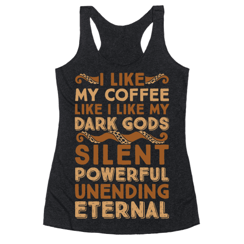 I Like My Coffee Like I Like My Dark Gods Racerback Tank Top