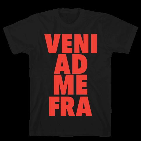 Veni Ad Me, Fra! Mens T-Shirt
