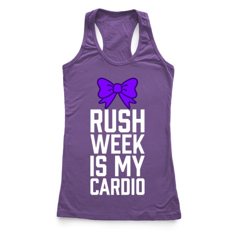 Rush Week Is My Cardio (Big) Racerback Tank Top