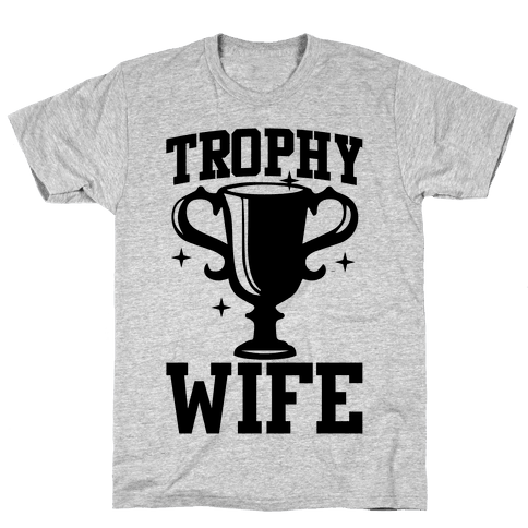 Trophy Wife Mens T-Shirt