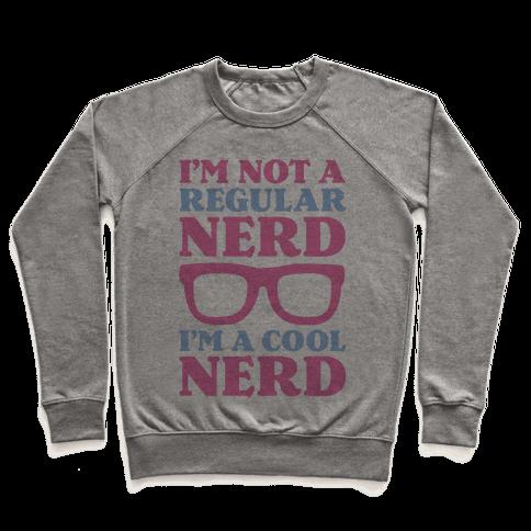 I'm Not a Regular Nerd I'm a Cool Nerd Pullover