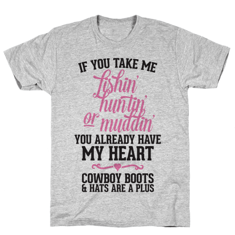 If You Take Me Fishin', Huntin', Or Muddin' You Already Have My Heart Mens T-Shirt