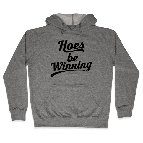 Hoes be Winning Hooded Sweatshirt