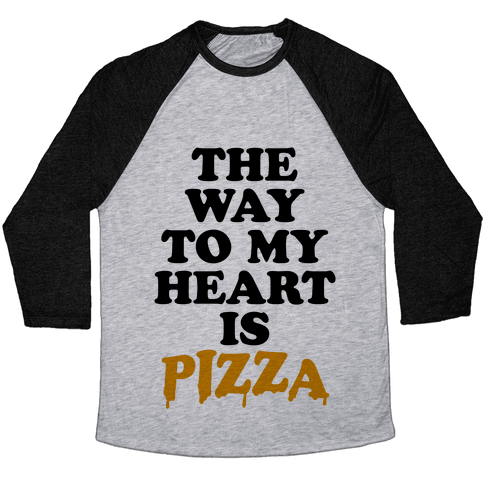 The Way To My Heart Is Pizza Baseball Tee