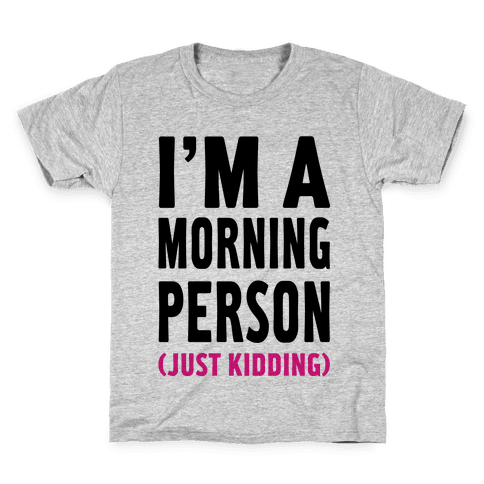 I'm a Morning Person Just Kidding Kids T-Shirt