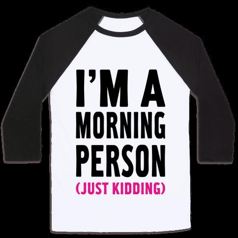 I'm a Morning Person Just Kidding Baseball Tee