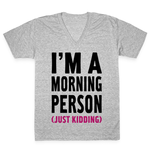 I'm a Morning Person Just Kidding V-Neck Tee Shirt
