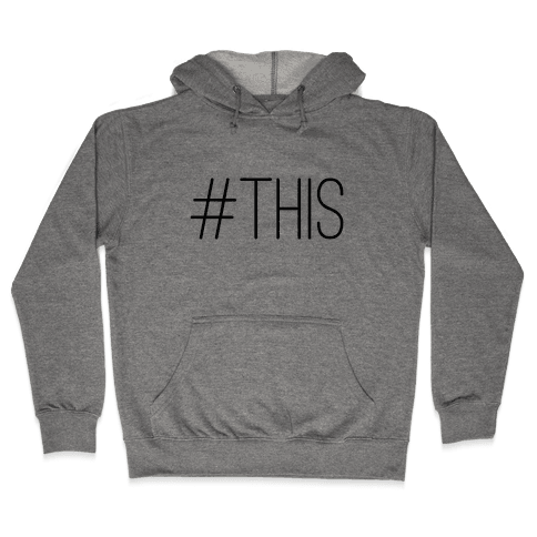 #THIS Hooded Sweatshirt
