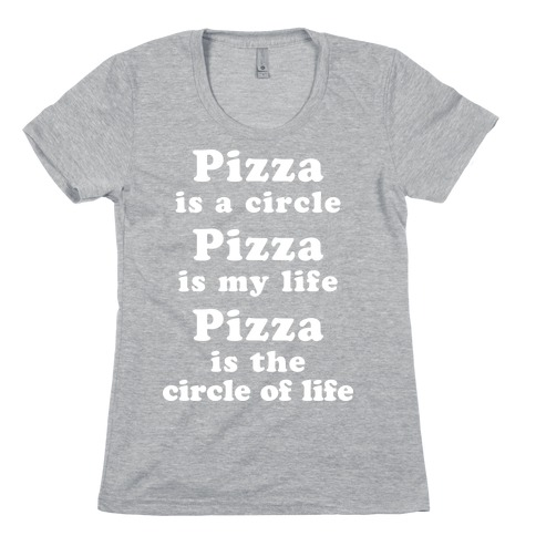 Pizza Is The Circle Of Life Womens T-Shirt