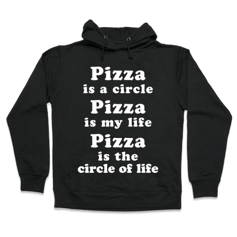 Pizza Is The Circle Of Life Hooded Sweatshirt