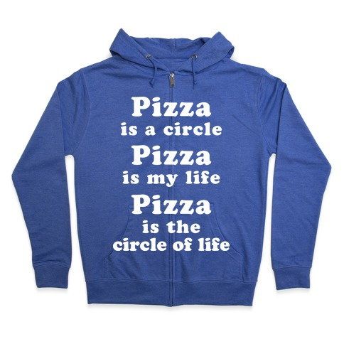Pizza Is The Circle Of Life Zip Hoodie