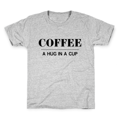 Coffee A Hug in a Cup Kids T-Shirt