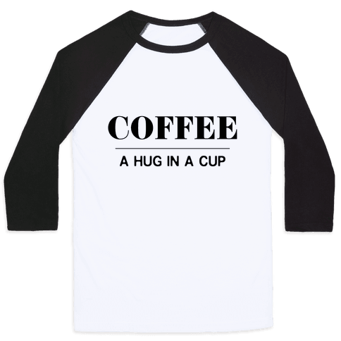 Coffee A Hug in a Cup Baseball Tee