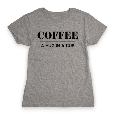 Coffee A Hug in a Cup Womens T-Shirt