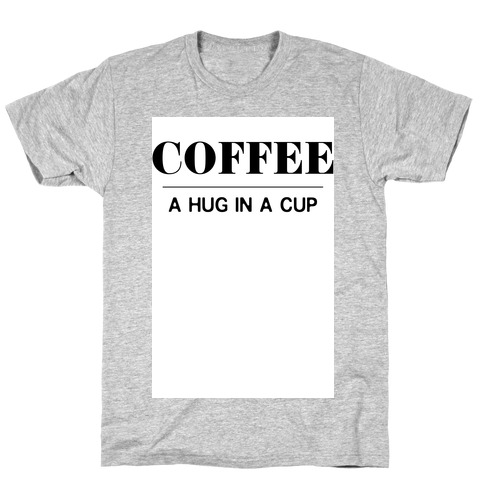 Coffee A Hug in a Cup T-Shirt