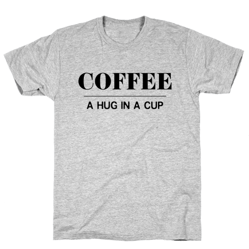 Coffee A Hug in a Cup Mens T-Shirt