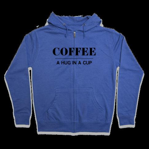 Coffee A Hug in a Cup Zip Hoodie