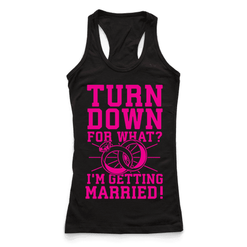 Turn Down for What? I'm Gettin Married!