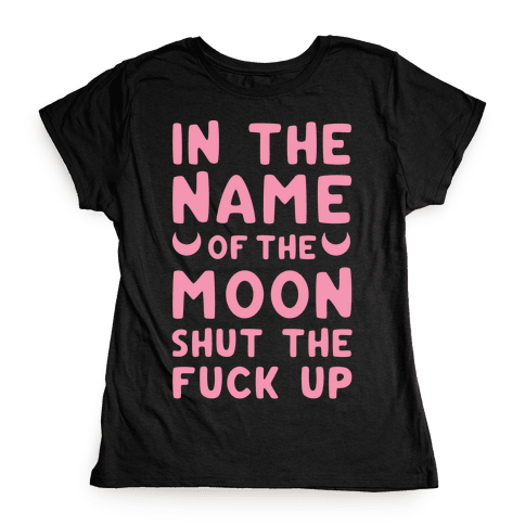 In The Name Of The Moon Womens T-Shirt