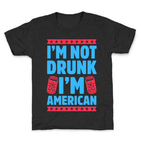 I'm Not Drunk I'm American Kids T-Shirt